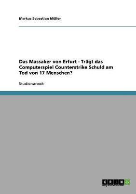 Das Massaker von Erfurt - Trägt das Computerspiel Counterstrike Schuld am Tod von 17 Menschen?