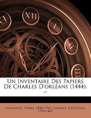 Un Inventaire Des Papiers de Charles D'Orleans (1444). -