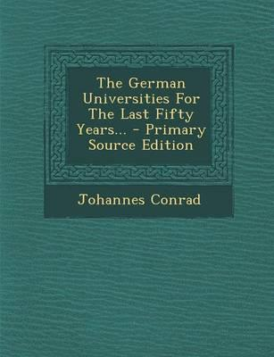 The German Universities for the Last Fifty Years... - Primary Source Edition
