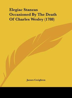 Elegiac Stanzas Occasioned By The Death Of Charles Wesley (1788)