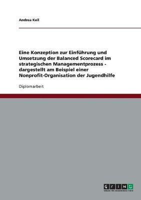 Konzeption zur Einführung und Umsetzung  der Balanced Scorecard im strategischen Managementprozess