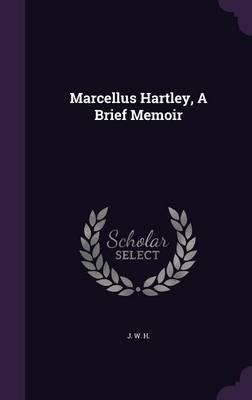 Marcellus Hartley, a Brief Memoir