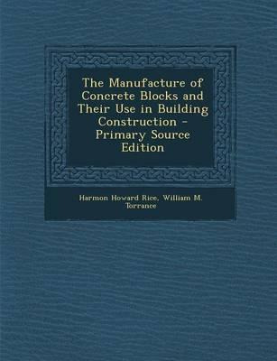 The Manufacture of Concrete Blocks and Their Use in Building Construction - Primary Source Edition