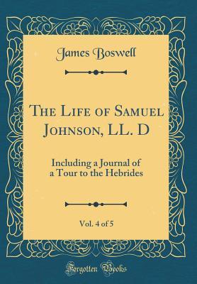 The Life of Samuel Johnson, LL. D, Vol. 4 of 5