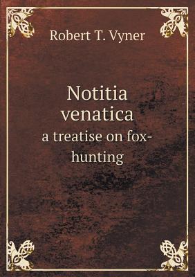 Notitia Venatica a Treatise on Fox-Hunting