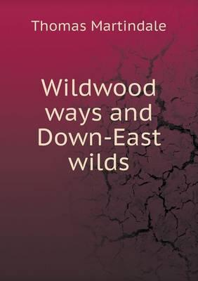 Wildwood Ways and Down-East Wilds