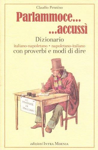 Parlammoce... accussì. Dizionario italiano-napoletano, napoletano-italiano