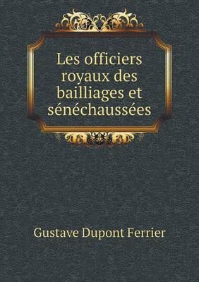 Les Officiers Royaux Des Bailliages Et Senechaussees