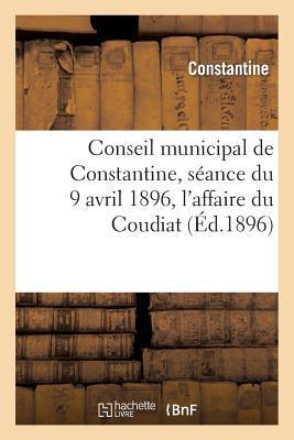 Conseil Municipal de Constantine, Seance du 9 Avril 1896, l'Affaire du Coudiat