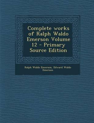 Complete Works of Ralph Waldo Emerson Volume 12