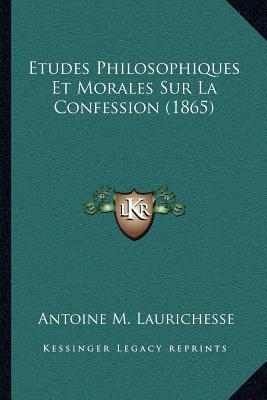 Etudes Philosophiques Et Morales Sur La Confession (1865)