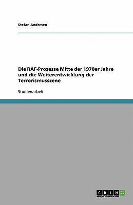 Die RAF-Prozesse Mitte der 1970er Jahre und die Weiterentwicklung der Terrorismusszene