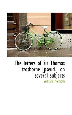 The Letters of Sir Thomas Fitzosborne [Pseud.] on Several Subjects