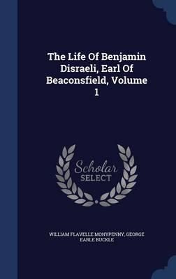The Life of Benjamin Disraeli, Earl of Beaconsfield; Volume 1
