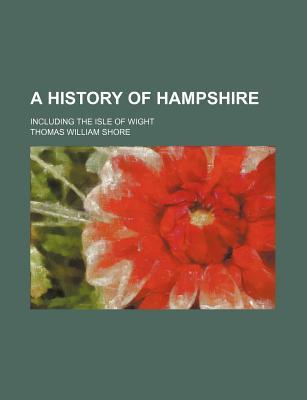 A History of Hampshire; Including the Isle of Wight