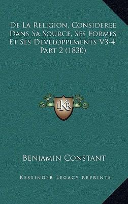 de La Religion, Consideree Dans Sa Source, Ses Formes Et Ses Developpements V3-4, Part 2 (1830)