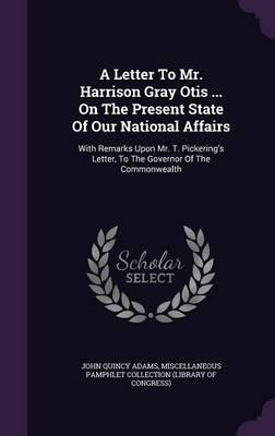A Letter to Mr. Harrison Gray Otis on the Present State of Our National Affairs