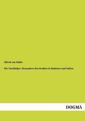 Die Nachfolger Alexanders des Großen in Baktrien und Indien