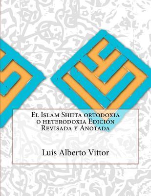 El Islam Shiita Ortodoxia o Heterodoxia