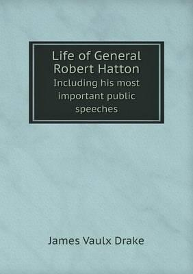 Life of General Robert Hatton Including His Most Important Public Speeches