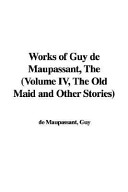 Works of Guy de Maupassant, the (Volume IV, the Old Maid and Other Stories)