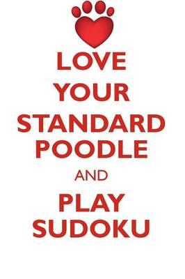 Love Your Standard Poodle and Play Sudoku Standard Poodle Sudoku Level 1 of 15