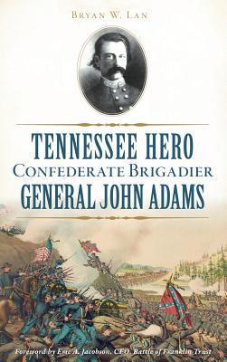 Tennessee Hero Confederate Brigadier General John Adams