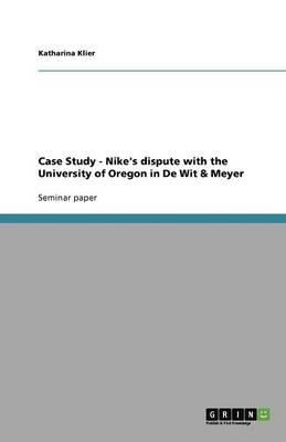 Case Study - Nike's dispute with the University of Oregon in De Wit & Meyer