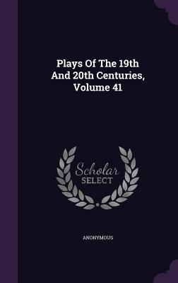 Plays of the 19th and 20th Centuries, Volume 41