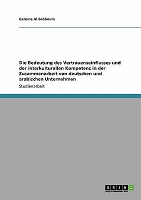 Die Bedeutung des Vertrauenseinflusses und der interkulturellen Kompetenz in der Zusammenarbeit von deutschen und arabischen Unternehmen