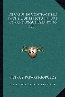 de Casus in Contractibus Pactis Que Effectu in Jure Romano Atque Byzantino (1839)