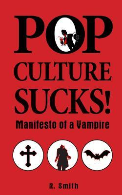 Pop Culture Sucks, Manifesto of a Vampire
