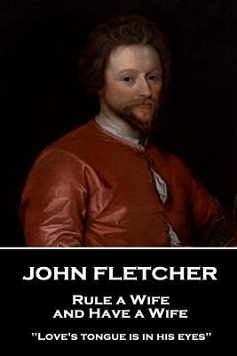 John Fletcher - Rule a Wife, and Have a Wife