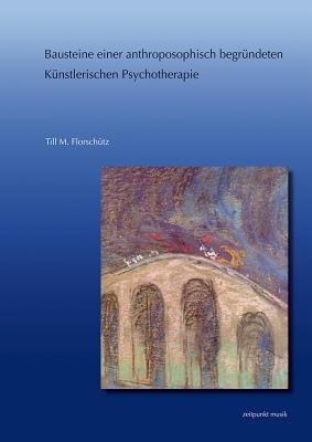 Bausteine Einer Anthroposophisch Begrundeten Kunstlerischen Psychotherapie