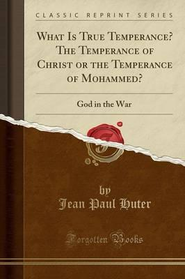 What Is True Temperance? The Temperance of Christ or the Temperance of Mohammed?