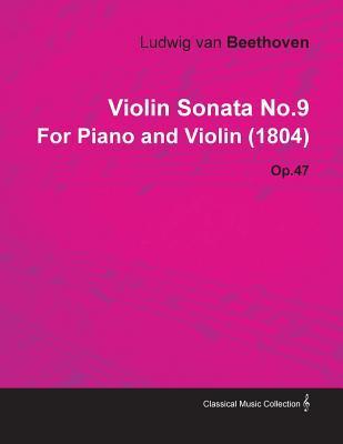 Violin Sonata No.9 by Ludwig Van Beethoven for Piano and Violin (1804) Op.47
