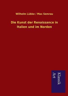 Die Kunst der Renaissance in Italien und im Norden