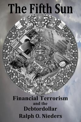 The Fifth Sun- Financial Terrorism and the Debtordollar