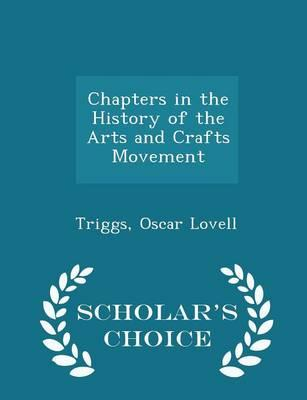 Chapters in the History of the Arts and Crafts Movement - Scholar's Choice Edition