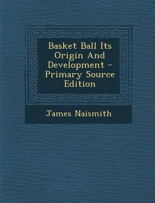 Basket Ball Its Origin and Development