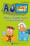 A.J. y su extraño colegio: ¡Alerta: chalada suelta en la biblioteca!