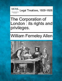 The Corporation of London : Its Rights and Privileges