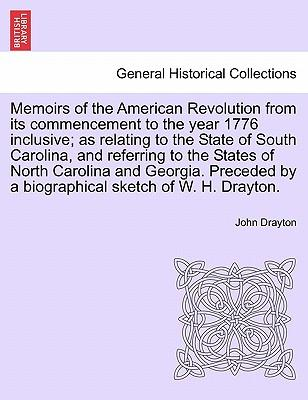 Memoirs of the American Revolution from Its Commencement to the Year 1776 Inclusive; As Relating to the State of South Carolina, and Referring to the