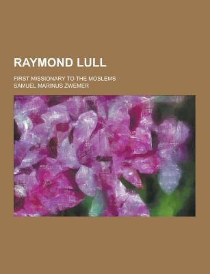 Raymond Lull; First Missionary to the Moslems