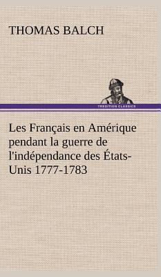 Les Français en Amerique Pendant la Guerre de l Independance des Etats Unis 1777 1783