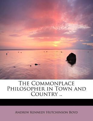 The Commonplace Philosopher in Town and Country ..