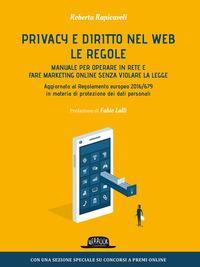 Privacy e diritto nel Web. Manuale per operare in rete e fare marketing online senza violare la legge