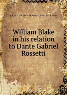 William Blake in His Relation to Dante Gabriel Rossetti