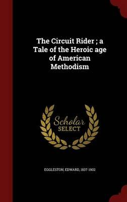 The Circuit Rider; A Tale of the Heroic Age of American Methodism