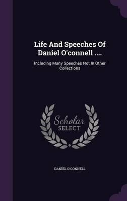 Life and Speeches of Daniel O'Connell .